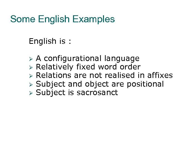 Some English Examples English is : A configurational language Relatively fixed word order Relations