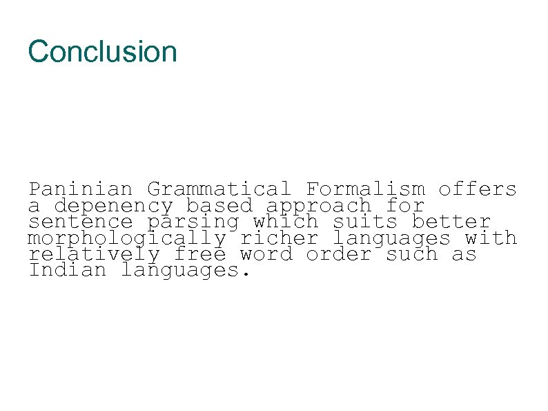 Conclusion Paninian Grammatical Formalism offers a depenency based approach for sentence parsing which suits