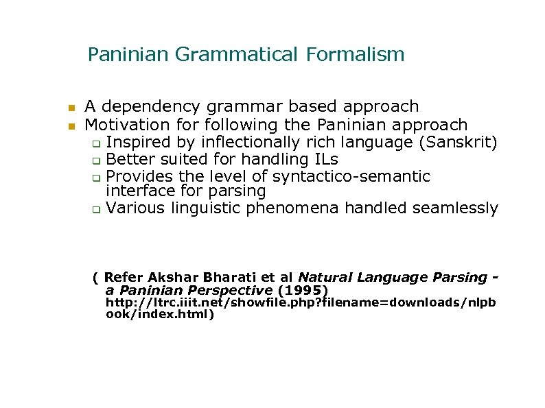 Paninian Grammatical Formalism A dependency grammar based approach Motivation for following the Paninian approach