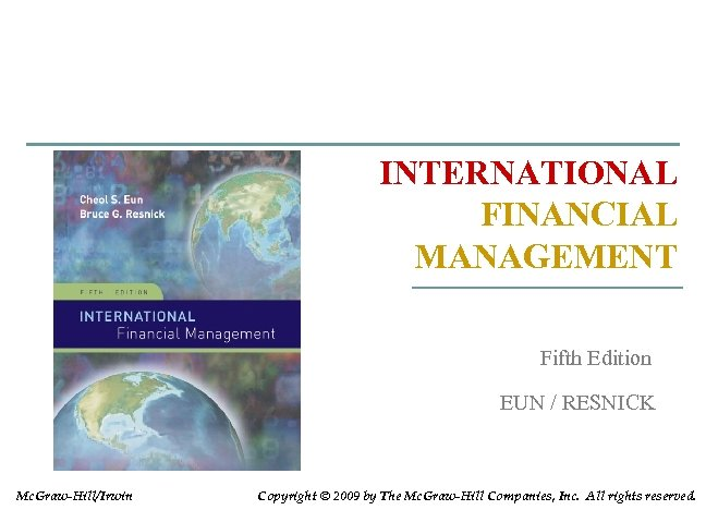 INTERNATIONAL FINANCIAL MANAGEMENT Fifth Edition EUN / RESNICK Mc. Graw-Hill/Irwin Copyright © 2009 by