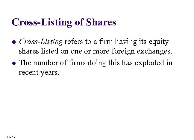 Cross-Listing of Shares l l 13 -15 Cross-Listing refers to a firm having its