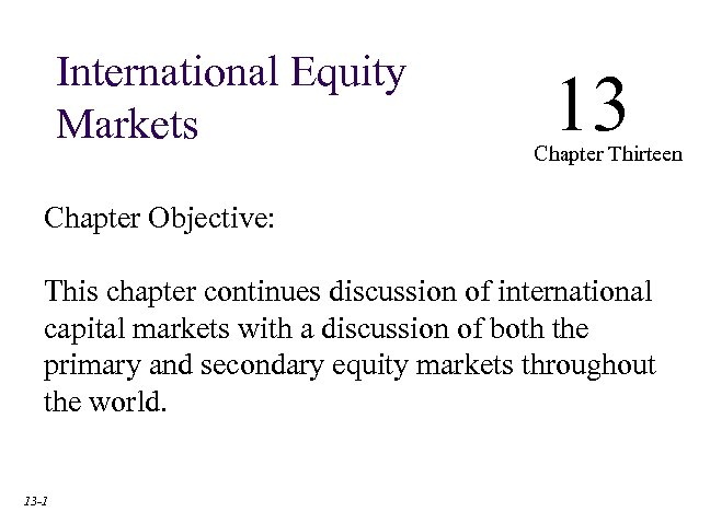 International Equity Markets 13 Chapter Thirteen Chapter Objective: This chapter continues discussion of international
