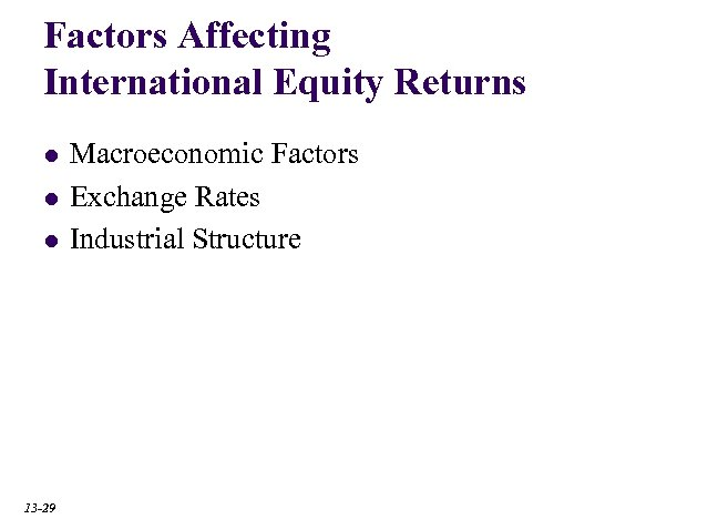 Factors Affecting International Equity Returns l l l 13 -29 Macroeconomic Factors Exchange Rates