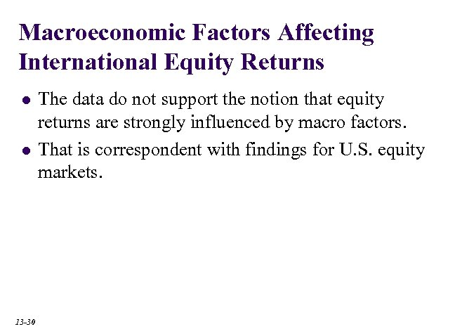 Macroeconomic Factors Affecting International Equity Returns l l 13 -30 The data do not