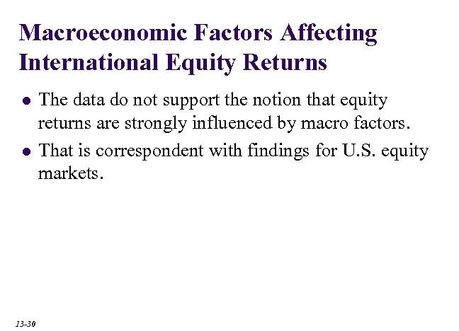 Macroeconomic Factors Affecting International Equity Returns l l 13 -30 The data do not