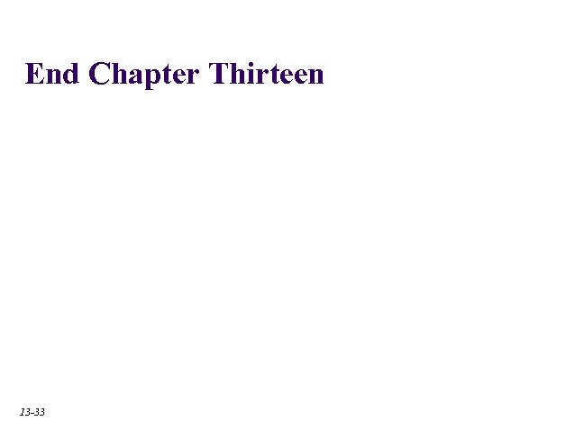 End Chapter Thirteen 13 -33