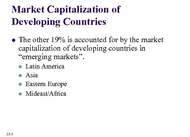 Market Capitalization of Developing Countries l The other 19% is accounted for by the