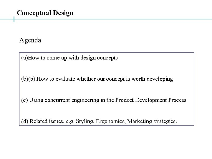 Conceptual Design Agenda (a)How to come up with design concepts (b)(b) How to evaluate