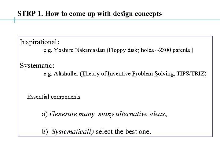 STEP 1. How to come up with design concepts Inspirational: e. g. Yoshiro Nakamastsu