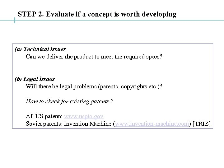 STEP 2. Evaluate if a concept is worth developing (a) Technical issues Can we