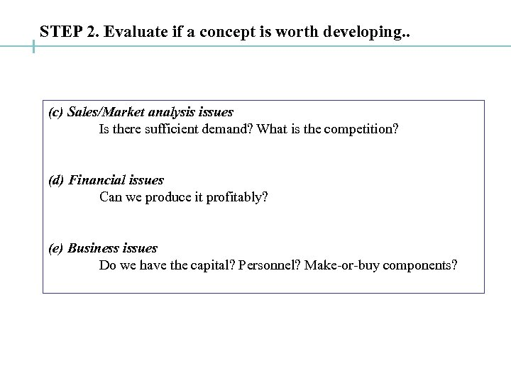 STEP 2. Evaluate if a concept is worth developing. . (c) Sales/Market analysis issues