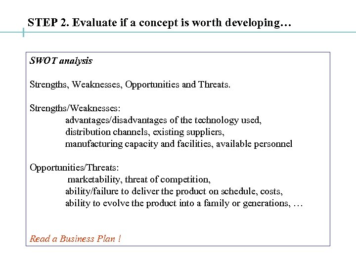 STEP 2. Evaluate if a concept is worth developing… SWOT analysis Strengths, Weaknesses, Opportunities