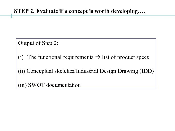 STEP 2. Evaluate if a concept is worth developing. … Output of Step 2: