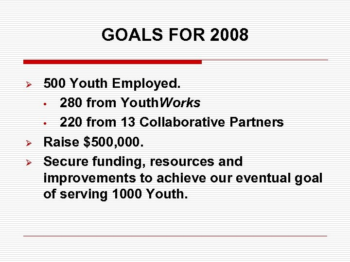 GOALS FOR 2008 Ø Ø Ø 500 Youth Employed. • 280 from Youth. Works