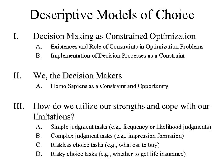Descriptive Models of Choice I. Decision Making as Constrained Optimization A. B. II. Existences