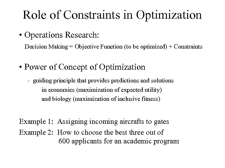 Role of Constraints in Optimization • Operations Research: Decision Making = Objective Function (to