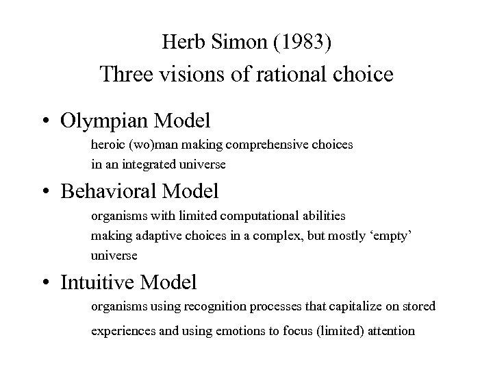 Herb Simon (1983) Three visions of rational choice • Olympian Model heroic (wo)man making