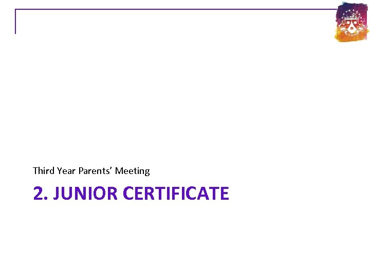 Third Year Parents' Meeting 2. JUNIOR CERTIFICATE