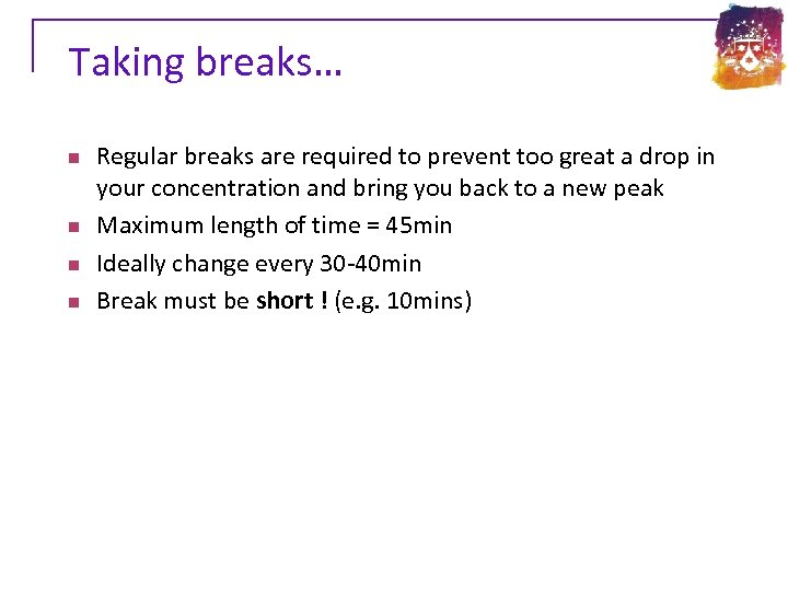 Taking breaks… n n Regular breaks are required to prevent too great a drop
