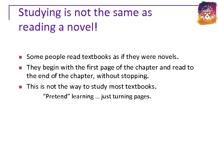 Studying is not the same as reading a novel! n n n Some people