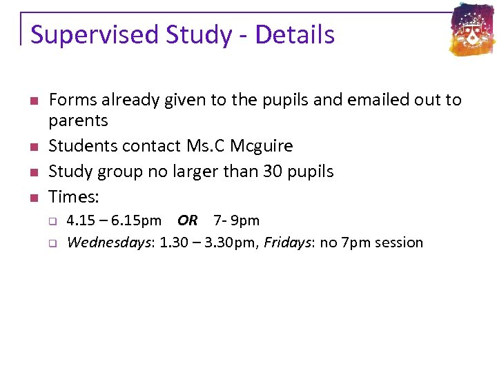 Supervised Study - Details n n Forms already given to the pupils and emailed