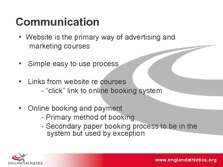 Communication • Website is the primary way of advertising and marketing courses • Simple