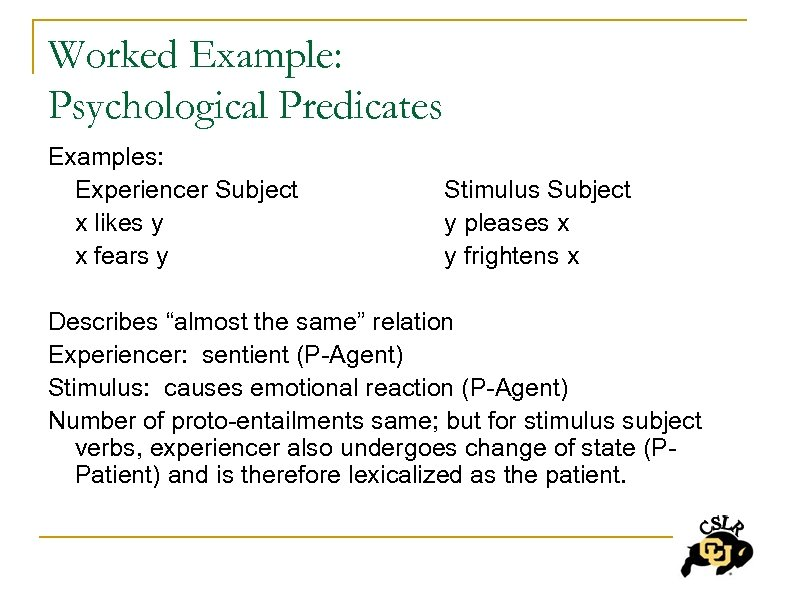 Worked Example: Psychological Predicates Examples: Experiencer Subject x likes y x fears y Stimulus