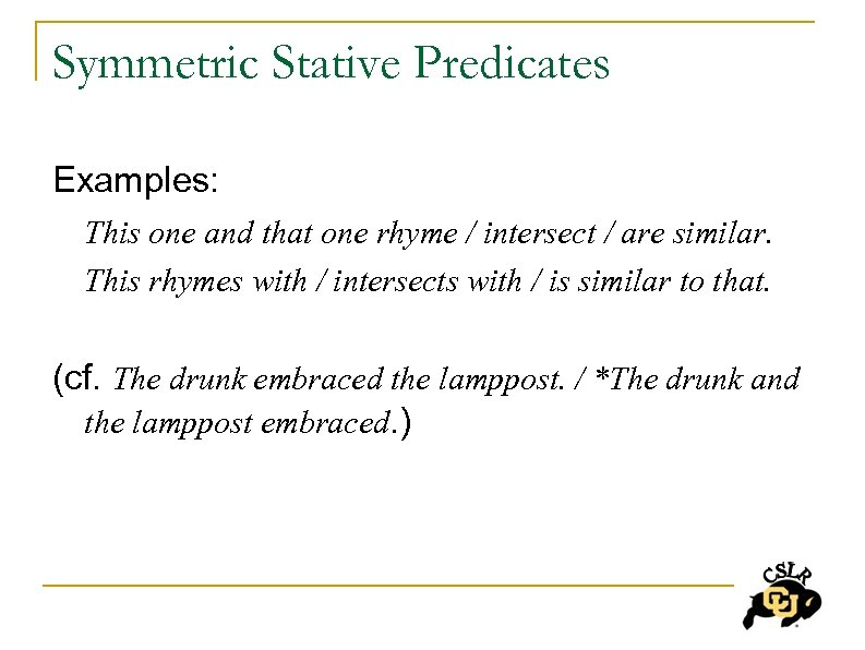 Symmetric Stative Predicates Examples: This one and that one rhyme / intersect / are