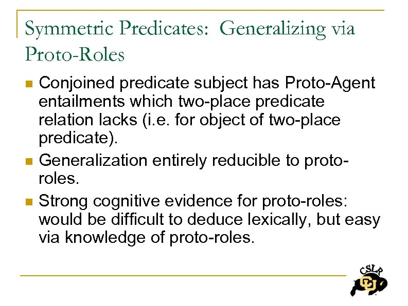 Symmetric Predicates: Generalizing via Proto-Roles n n n Conjoined predicate subject has Proto-Agent entailments