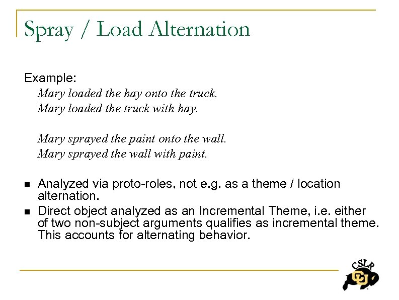 Spray / Load Alternation Example: Mary loaded the hay onto the truck. Mary loaded