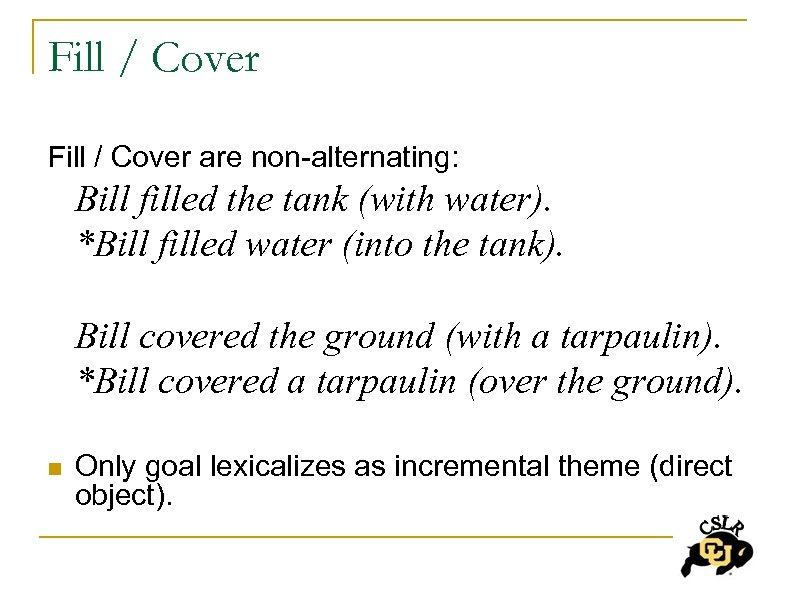 Fill / Cover are non-alternating: Bill filled the tank (with water). *Bill filled water