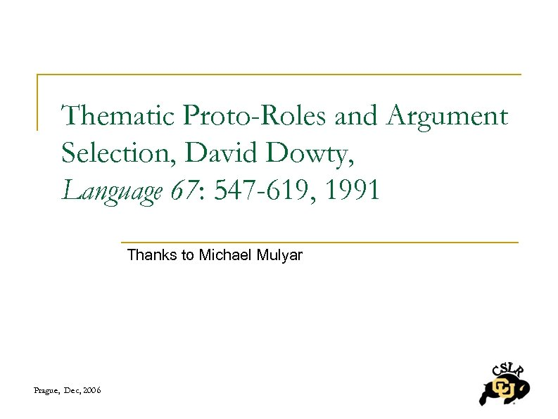 Thematic Proto-Roles and Argument Selection, David Dowty, Language 67: 547 -619, 1991 Thanks to