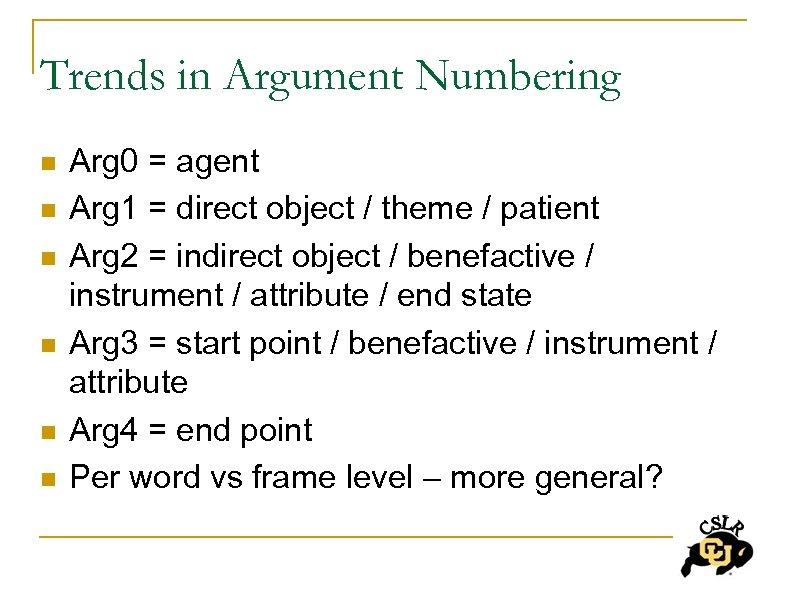 Trends in Argument Numbering n n n Arg 0 = agent Arg 1 =