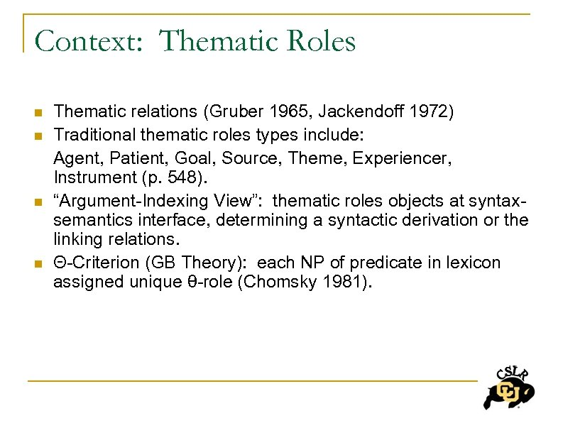 Context: Thematic Roles n n Thematic relations (Gruber 1965, Jackendoff 1972) Traditional thematic roles