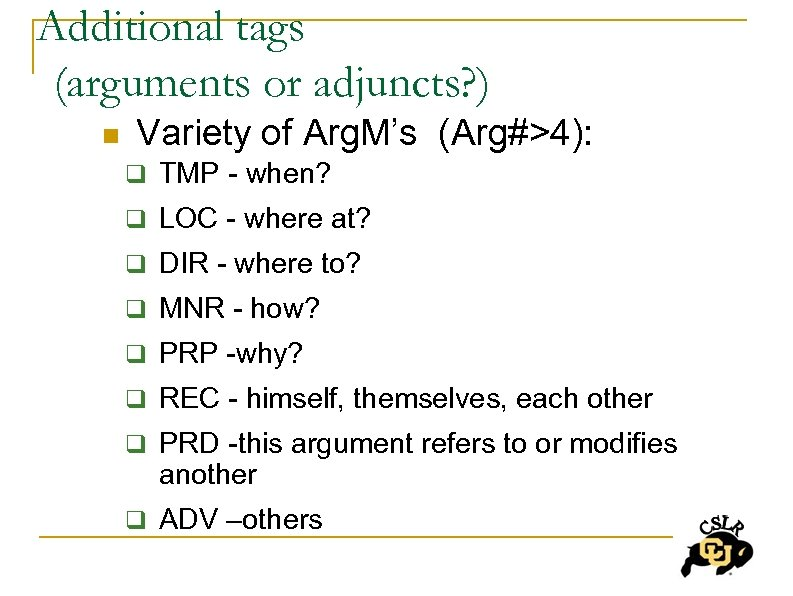 Additional tags (arguments or adjuncts? ) n Variety of Arg. M's (Arg#>4): q TMP