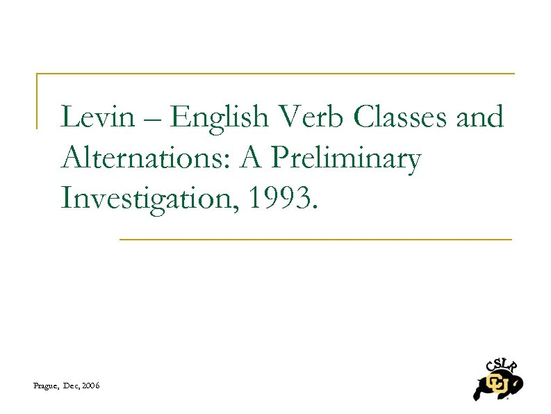 Levin – English Verb Classes and Alternations: A Preliminary Investigation, 1993. Prague, Dec, 2006