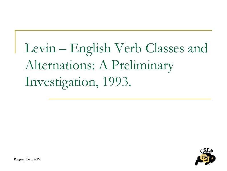 Levin – English Verb Classes and Alternations: A Preliminary Investigation, 1993. Prague, Dec, 2006