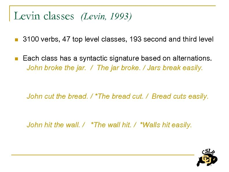 Levin classes (Levin, 1993) n 3100 verbs, 47 top level classes, 193 second and