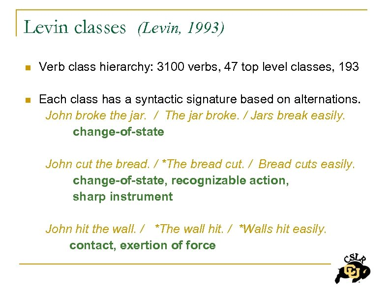 Levin classes (Levin, 1993) n Verb class hierarchy: 3100 verbs, 47 top level classes,