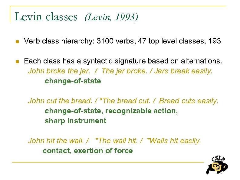 Levin classes (Levin, 1993) n Verb class hierarchy: 3100 verbs, 47 top level classes,