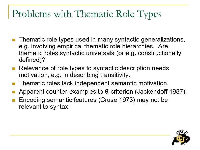 Problems with Thematic Role Types n n n Thematic role types used in many