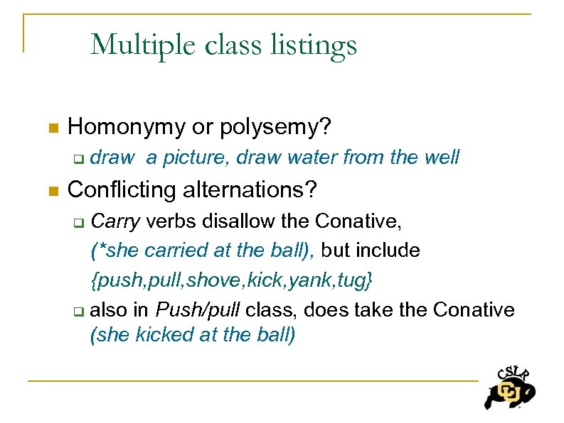 Multiple class listings n Homonymy or polysemy? q n draw a picture, draw water