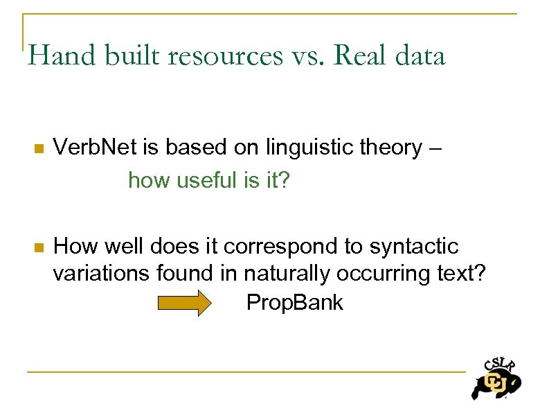 Hand built resources vs. Real data Verb. Net is based on linguistic theory –