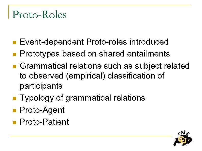 Proto-Roles n n n Event-dependent Proto-roles introduced Prototypes based on shared entailments Grammatical relations