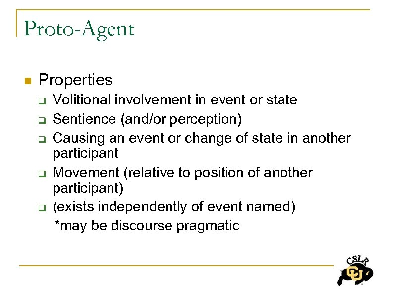 Proto-Agent n Properties Volitional involvement in event or state q Sentience (and/or perception) q