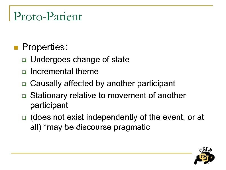 Proto-Patient n Properties: q q q Undergoes change of state Incremental theme Causally affected