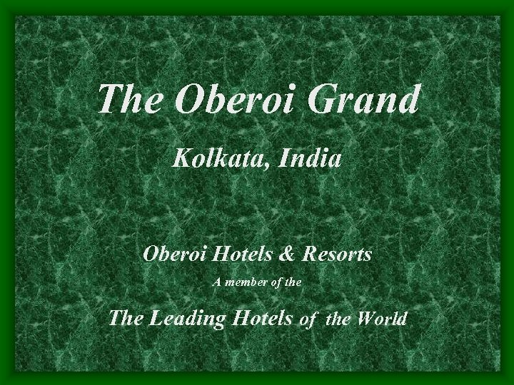 The Oberoi Grand Kolkata, India Oberoi Hotels & Resorts A member of the The