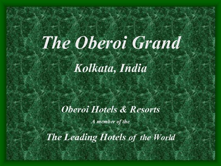The Oberoi Grand Kolkata, India Oberoi Hotels & Resorts A member of the The