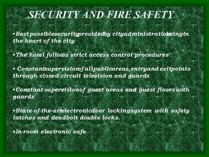 SECURITY AND FIRE SAFETY • Best possiblesecurityprovidedby cityadministration being in the heart of the