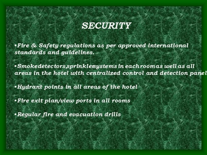 SECURITY • Fire & Safety regulations as per approved international standards and guidelines. •